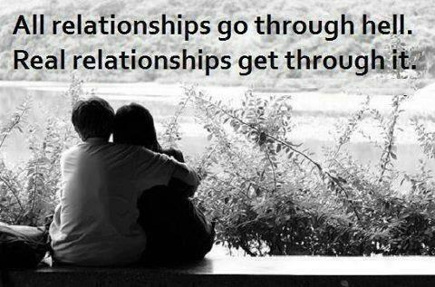 All relationships go through hell  real relationships get through it Quotes About Challenges In Relationships