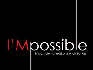 I'm Possible.  impossible dont exist in my dictionary