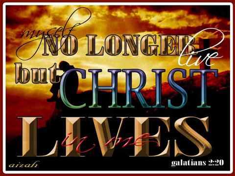 I no longer live but christ lives in me.