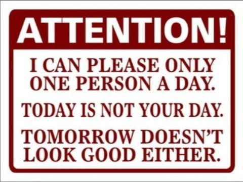 Attention! I can please only 1 person a day. Today is not your day. 2moro doesnt look good either.