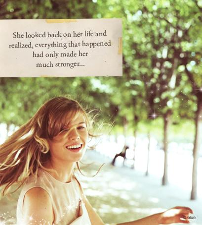 She looked back on her life and realized, everything that happened had only made her much stronger.