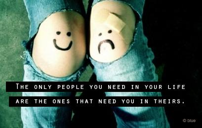 The only people you need in your life are the ones that need you in theirs.