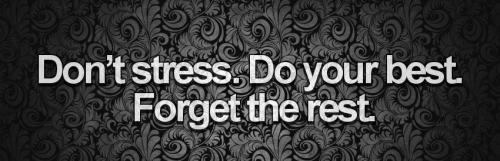 Don't stress.Do your best 