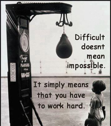 Difficult doesn't mean impossible, it simply means that you have to work hard.