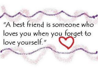 A best friend is someone who loves you, when you forgot to love yourself.