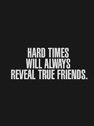 Hard time will always reveal true friends.