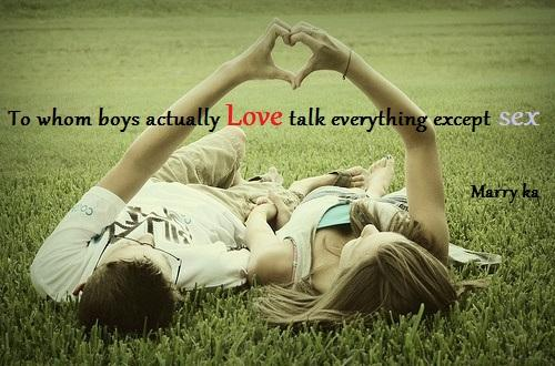 to whom girl boys actually love talk everything except sex