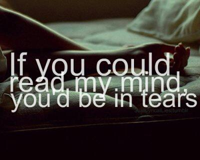 If you could read my mind, you'd be in tears...