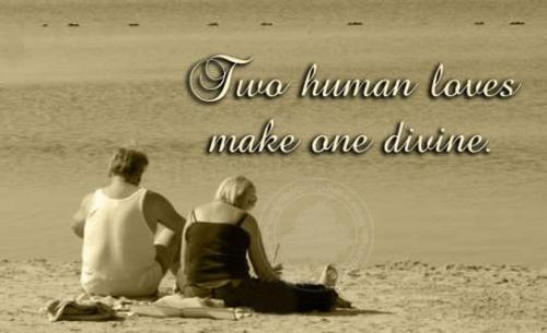 Two human loves make one divine............