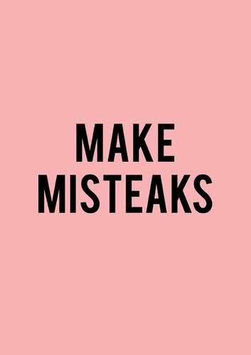 Those who make mistakes succeeded in life..............