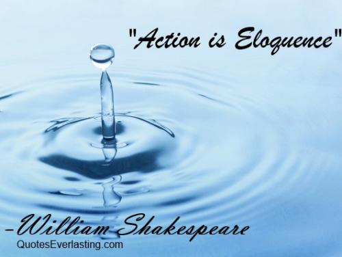 Action is eloquence.