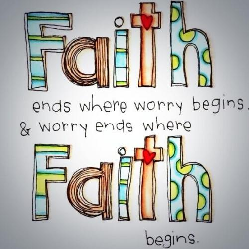 faith ends where worry begins and worry ends where faith begins.