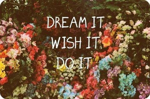 Dream It. Wish It. Do It.
