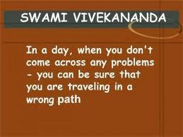 In a day when you don't come across any problems - you can be sure that you are travelling in a wrong path.