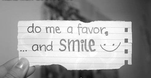 Do me a favour, and smile =)