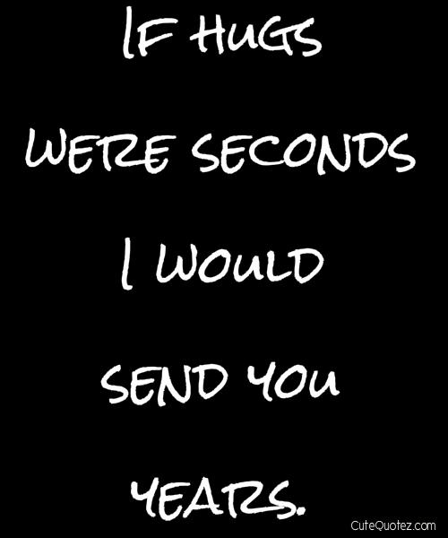 If hugs were seconds I will send you years :D
