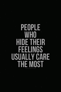 People who hide their feelings usually care the most.