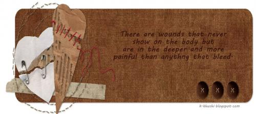 There are wounds that never show on the body, but are in the deeper and more painful than anything that bleed.