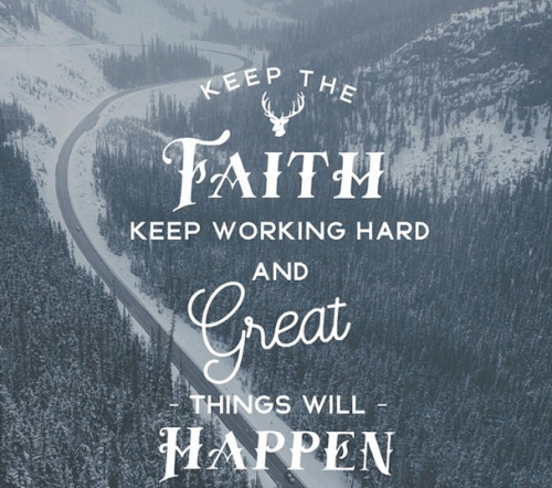 Keep the faith. Keep working hard and great things will happen.