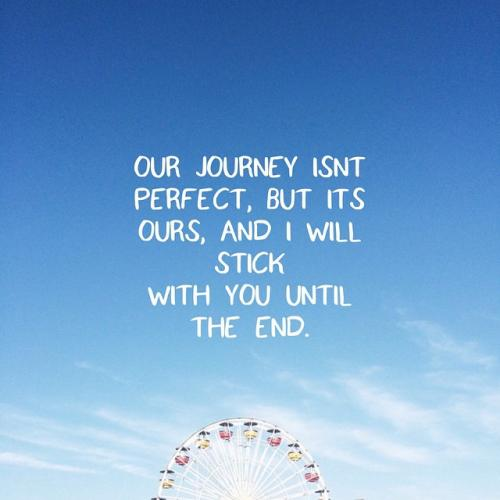Our journey isn't perfect, but it's ours, and I will stick with it until the end.