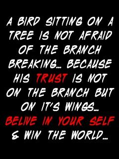 A Bird Sitting On A Tree Is Not Afraid Of The Branch Breaking Because His Trust Is Not On The Branch But On Its Wings So Believe In Yourself And Win The World!