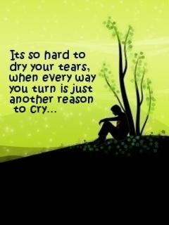 Its So Hard To Dry Your Tears When Every Way You Turn Is Just Another Reason To Cry........ !!