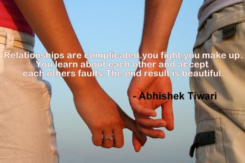 Relationships are complicated, you fight, you make up. You learn about each other and accept each others faults. The end result is beautiful.