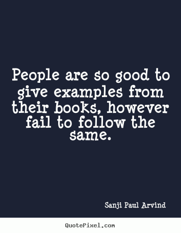 People are so good to give examples from their books, however fail to follow the same...