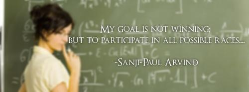 My Goal is not Winning; But to participate in all possible races.