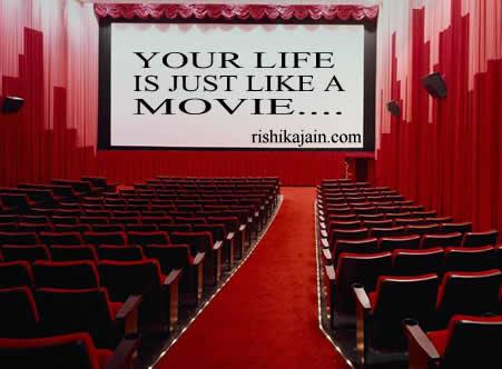 your life is just like A good movie, your life can have  Spectacular Drama ,Remarkable Story , Stupendous Achievements, Incredible Romance and an Amazing Ending  Make it an Unforgettable experience¦.~
