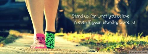 Stand Up For What You Believe In Even If Your Standing Alone