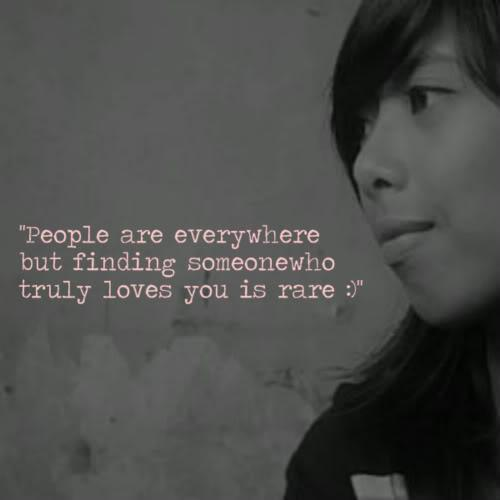 People are everywhere but finding who truly loves you is rare.